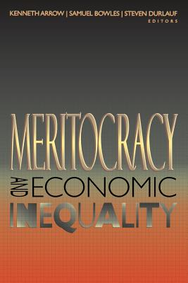 Meritocracy and Economic Inequality - Arrow, Kenneth J (Editor), and Durlauf, Steven N (Editor), and Bowles, Samuel (Editor)
