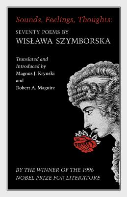 Sounds, Feelings, Thoughts: Seventy Poems by Wislawa Szymborska - Szymborska, Wisawa, and Szymborska, Wislawa, and Kruyski, Magnus J (Editor)