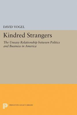 Kindred Strangers: The Uneasy Relationship Between Politics and Business in America - Vogel, David