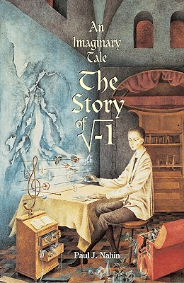 "An Imaginary Tale: The Story of ""I"" [The Square Root of Minus One] -"