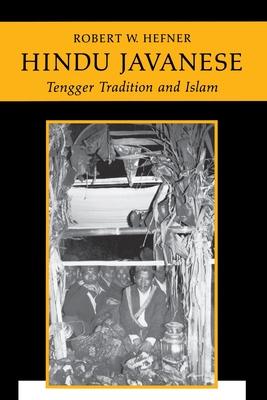 Hindu Javanese: Tengger Tradition and Islam - Hefner, Robert W