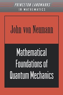 Mathematical Foundations of Quantum Mechanics - Von Neumann, and Von Neumann, John