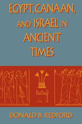 Egypt, Canaan, and Israel in Ancient Times - Redford, Donald B