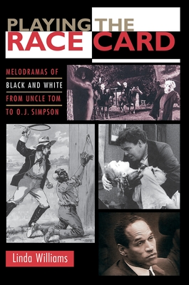 Playing the Race Card: Melodramas of Black and White from Uncle Tom to O.J. Simpson - Williams, Linda
