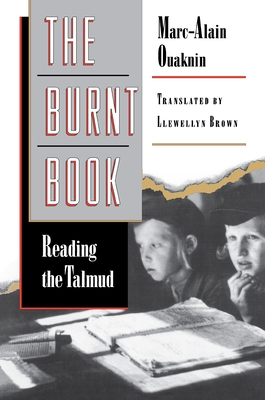 The Burnt Book: Reading the Talmud - Ouaknin, Marc-Alain, Rabbi, and Quaknin, Maro-Alain, and Brown, Llewellyn (Translated by)