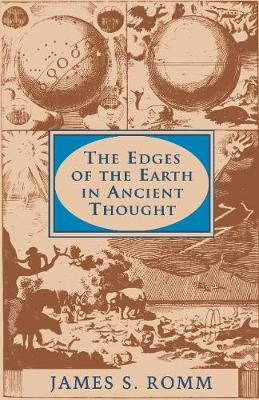 The Edges of the Earth in Ancient Thought: Geography, Exploration, and Fiction - Romm, James S