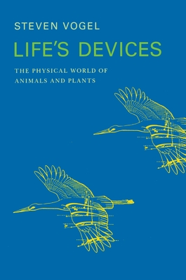 Life's Devices: The Physical World of Animals and Plants - Vogel, Steven