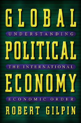 Global Political Economy: Understanding the International Economic Order - Gilpin, Robert