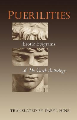 Puerilities: Erotic Epigrams of the Greek Anthology - Hine, Daryl (Translated by)