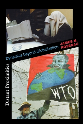 Distant Proximities: Dynamics Beyond Globalization - Rosenau, James N