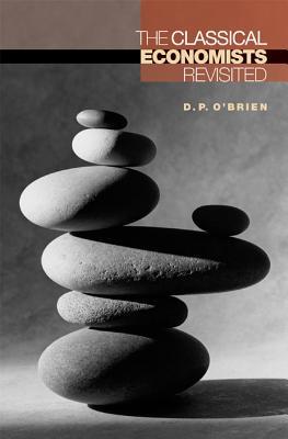 The Classical Economists Revisited - O'Brien, D P