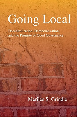 Going Local: Decentralization, Democratization, and the Promise of Good Governance - Grindle, Merilee S