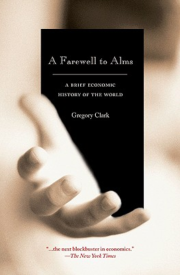 A Farewell to Alms: A Brief Economic History of the World - Clark, Gregory, B.A., M.A.