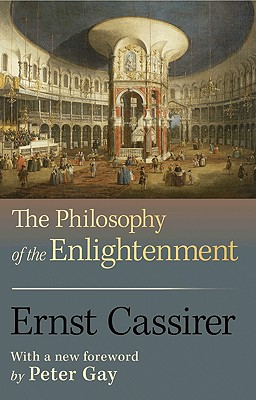 The Philosophy of the Enlightenment - Cassirer, Ernst, and Koelln, Fritz C A (Translated by), and Pettegrove, James P (Translated by)