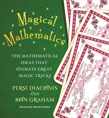 Magical Mathematics: The Mathematical Ideas That Animate Great Magic Tricks - Diaconis, Persi, and Graham, Ron, and Gardner, Martin (Foreword by)