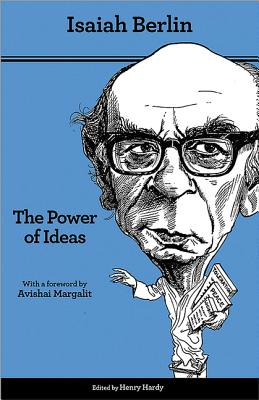 The Power of Ideas - Berlin, Isaiah, and Hardy, Henry (Editor), and Margalit, Avishai (Foreword by)
