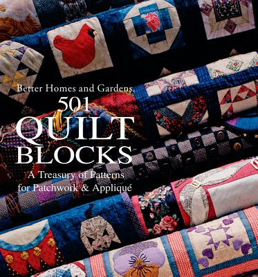 501 Quilt Blocks a Treasury of Patterns for Patchwork and Applique - Better Homes and Gardens (Editor), and Lewis, Joan, and Chiles, Lynette