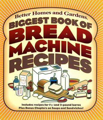 Biggest Book of Bread Machine Recipes - Better Homes and Gardens