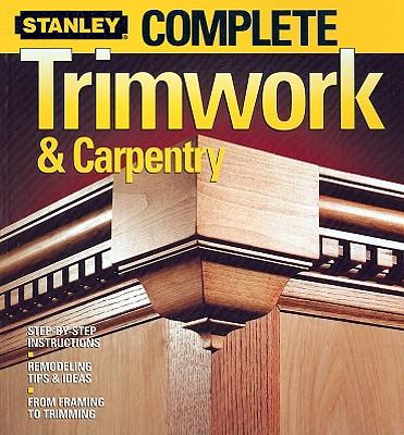 Complete Trimwork & Carpentry - Meredith Books (Creator)