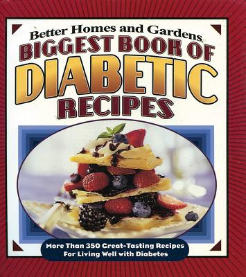 Biggest Book of Diabetic Recipes: More Than 350 Great-Tasting Recipes for Living Well with Diabetes - Better Homes and Gardens (Editor), and Laning, Tricia (Editor)