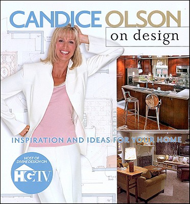 Candice Olson on Design: Inspiration & Ideas for Your Home - Olson, Candice, and Barre, Brandon (Photographer)