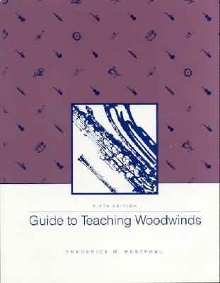 Guide to Teaching Woodwinds - Westphal, Frederick William, and Westphal Frederick