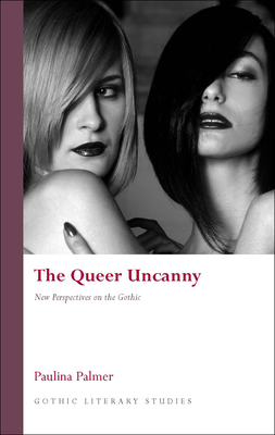 The Queer Uncanny - Palmer, Paulina