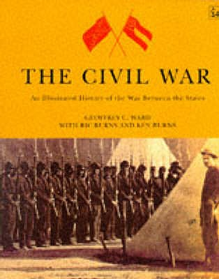 The Civil War: An Illustrated History of the War Between the States - Ward, Geoffrey C., and Burns, Ric, and Burns, Ken