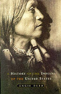A History of the Indians of the United States - Debo, Angie