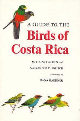 A Guide to the Birds of Costa Rica - Stiles, F. Gary, and Skutch, Alexander F.