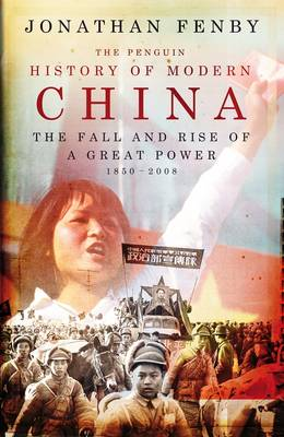 The Penguin History of Modern China: The Fall and Rise of a Great Power, 1850-2008. by Jonathan Fenby - Fenby, Jonathan