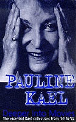 Deeper into Movies - Kael, Pauline