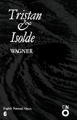 Tristan and Isolde: English National Opera Guide 6 - Wagner, Richard, and Wagner, and John, Nicholas (Editor)