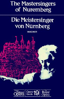 The Mastersingers of Nuremberg (Die Meistersinger Von Nurnberg): English National Opera Guide 19 - Wagner, Richard, and Wagner, and John, Nicholas (Editor)