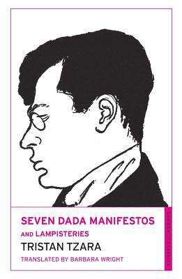 Seven Dada Manifestos and Lampisteries - Tzara, Tristan, and Wright, Barbara (Translated by)