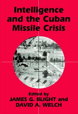 Intelligence and the Cuban Missile Crisis - Welch, David A, Professor (Editor), and Blight, James G (Editor)