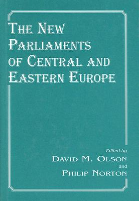 The New Parliaments of Central and Eastern Europe - Olson, David M (Editor), and Norton, Philip (Editor)