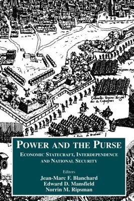The Power and the Purse: Economic Statecraft, Interdependence, and National Security - Blanchard, Jean-Marc F (Editor), and Mansfield, Edward D (Editor), and Ripsman, Norrin M (Editor)