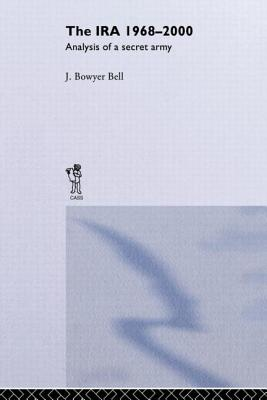 The IRA, 1968-2000: An Analysis of a Secret Army - Bell, J Bowyer, and Bell J, Bowyer