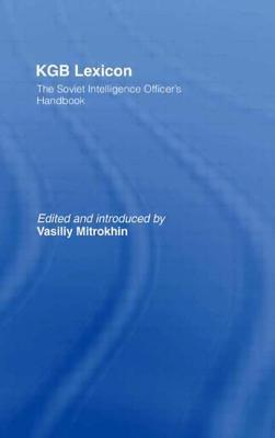 KGB Lexicon: The Soviet Intelligence Officer's Handbook - Mitrokhin, Vasiliy (Editor), and Hennessy, Peter (Foreword by)