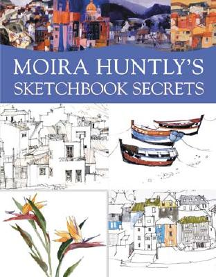 Moira Huntly's Sketchbook Secrets - Huntly, Moira (Editor)