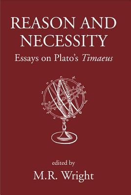 Reason and Necessity: Essays on Plato's Timaeus - Wright, M R (Editor)