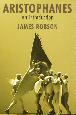 Aristophanes: An Introduction - Robson, James