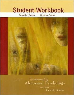 Fundamentals of Abnormal Psychology Student Workbook - Comer, Ronald J, PH.D.