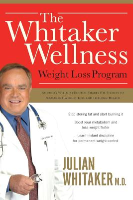 The Whitaker Wellness Weight Loss Program - Whitaker, Julian, Dr., M.D.