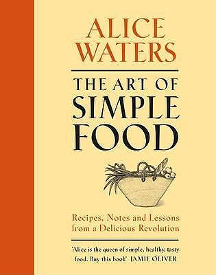 The Art of Simple Food - Waters, Alice L.