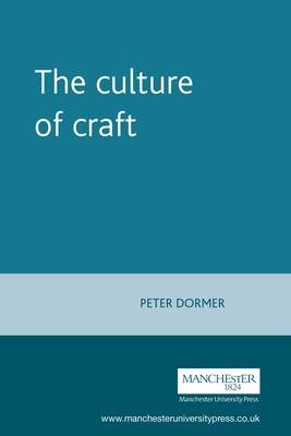 The Culture of Craft - Dormer, Peter (Editor)