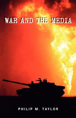 War and the Media: Propaganda and Persuasion in the Gulf War - Taylor, Philip M, Professor, and Taylor, Jr Henr