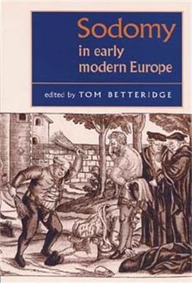 Sodomy in Early Modern Europe - Betteridge, Tom (Editor)