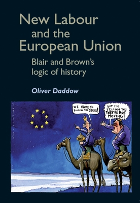 New Labour and the European Union: Blair and Brown's Logic of History - Daddow, Oliver J.